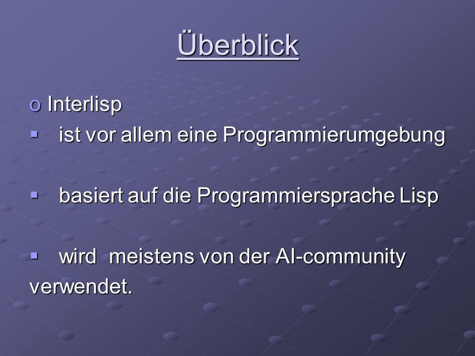 Überblick oInterlisp  ist vor allem eine Programmierumgebung  basiert auf die Programmiersprache Lisp  wird meistens von der AI-community verwendet