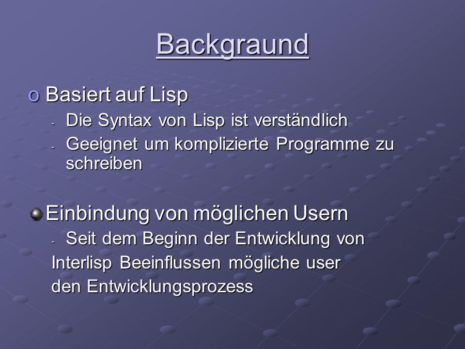 Backgraund oBasiert auf Lisp - Die Syntax von Lisp ist verständlich - Geeignet um komplizierte Programme zu schreiben Einbindung von möglichen Usern -