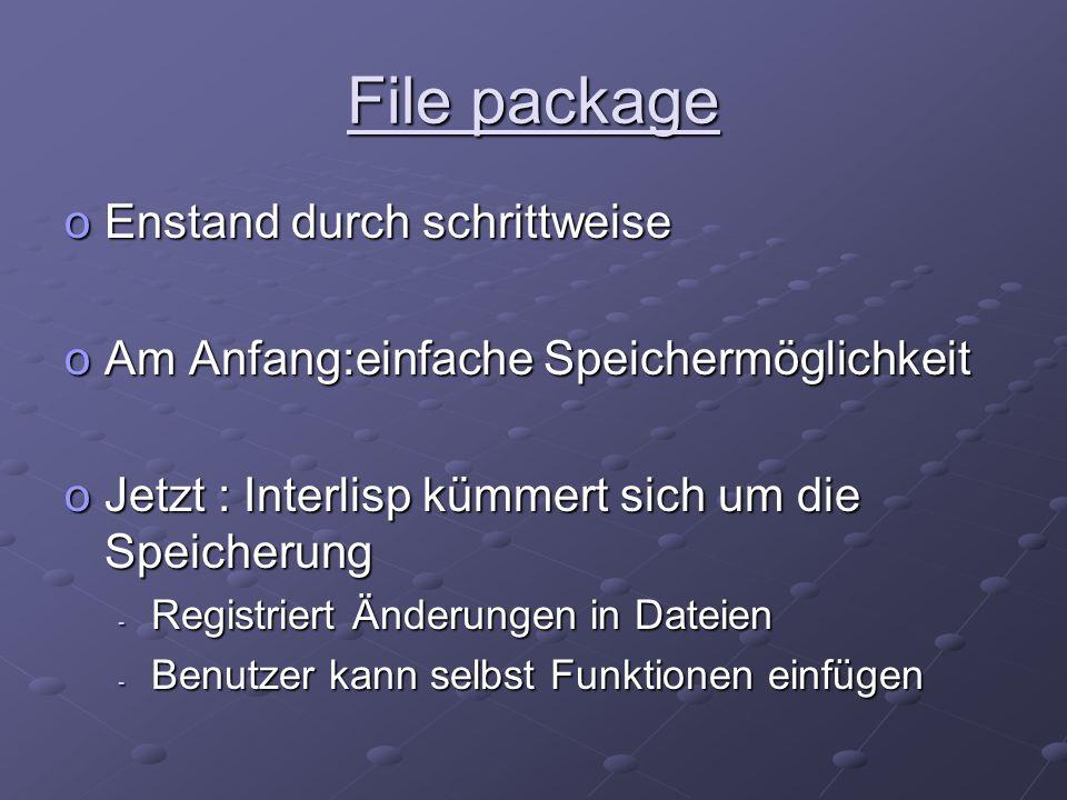 File package oEnstand durch schrittweise oAm Anfang:einfache Speichermöglichkeit oJetzt : Interlisp kümmert sich um die Speicherung - Registriert Ände