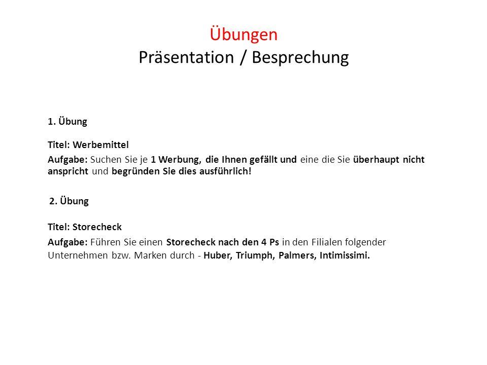 Übungen Präsentation / Besprechung 1. Übung Titel: Werbemittel Aufgabe: Suchen Sie je 1 Werbung, die Ihnen gefällt und eine die Sie überhaupt nicht an