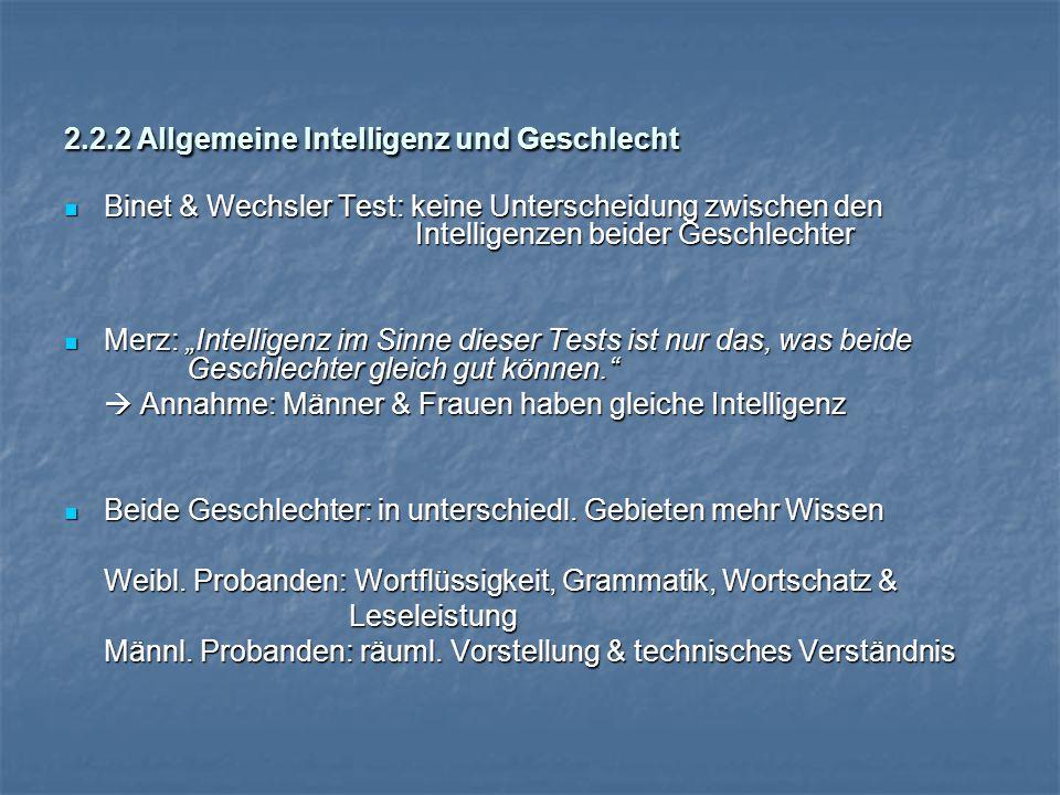 """2.2.2 Allgemeine Intelligenz und Geschlecht Binet & Wechsler Test: keine Unterscheidung zwischen den Intelligenzen beider Geschlechter Binet & Wechsler Test: keine Unterscheidung zwischen den Intelligenzen beider Geschlechter Merz: """"Intelligenz im Sinne dieser Tests ist nur das, was beide Geschlechter gleich gut können. Merz: """"Intelligenz im Sinne dieser Tests ist nur das, was beide Geschlechter gleich gut können.  Annahme: Männer & Frauen haben gleiche Intelligenz Beide Geschlechter: in unterschiedl."""
