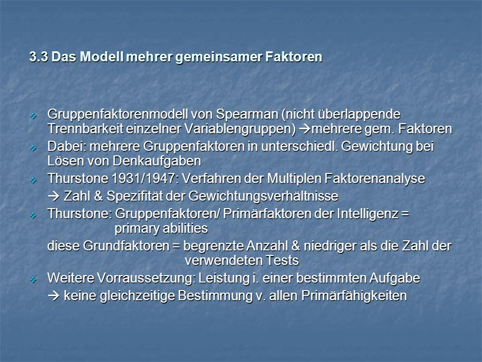 3.3 Das Modell mehrer gemeinsamer Faktoren  Gruppenfaktorenmodell von Spearman (nicht überlappende Trennbarkeit einzelner Variablengruppen)  mehrere gem.