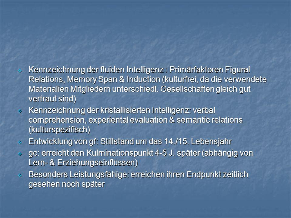  Kennzeichnung der fluiden Intelligenz : Primärfaktoren Figural Relations, Memory Span & Induction (kulturfrei, da die verwendete Materialien Mitgliedern unterschiedl.