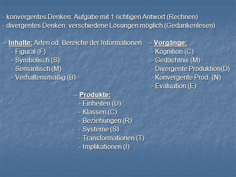 - konvergentes Denken: Aufgabe mit 1 richtigen Antwort (Rechnen) - divergentes Denken: verschiedene Lösungen möglich (Gedankenlesen) -- Inhalte: Arten od.
