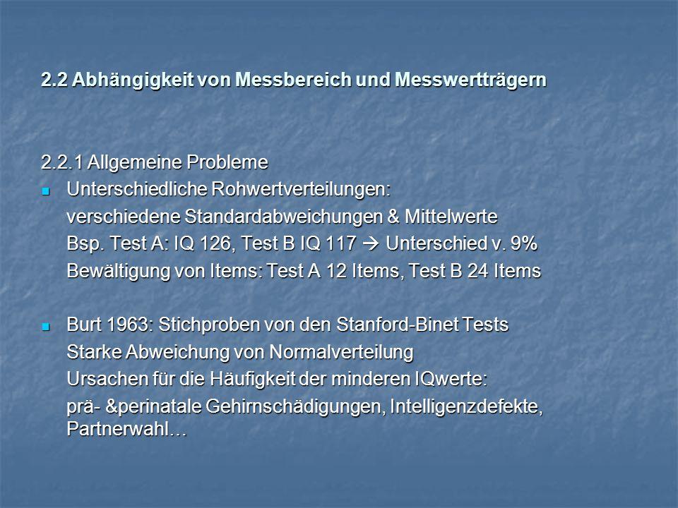 2.2 Abhängigkeit von Messbereich und Messwertträgern 2.2.1 Allgemeine Probleme Unterschiedliche Rohwertverteilungen: Unterschiedliche Rohwertverteilungen: verschiedene Standardabweichungen & Mittelwerte Bsp.