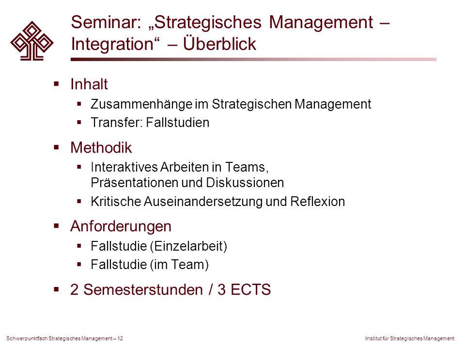 """Institut für Strategisches Management Schwerpunktfach Strategisches Management – 12 Seminar: """"Strategisches Management – Integration"""" – Überblick  In"""