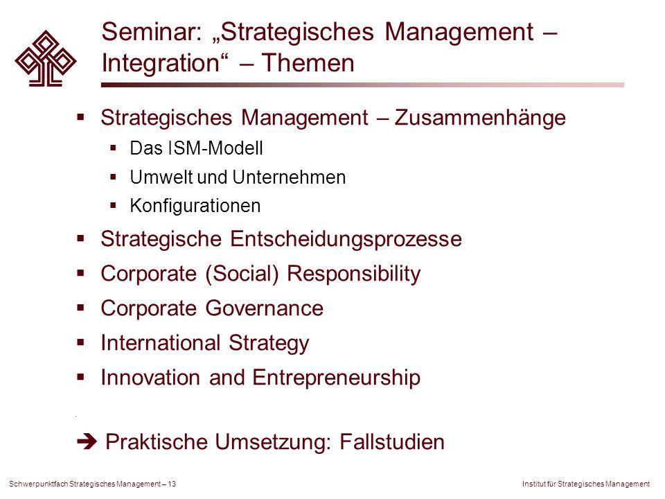 """Institut für Strategisches Management Schwerpunktfach Strategisches Management – 13 Seminar: """"Strategisches Management – Integration"""" – Themen  Strat"""