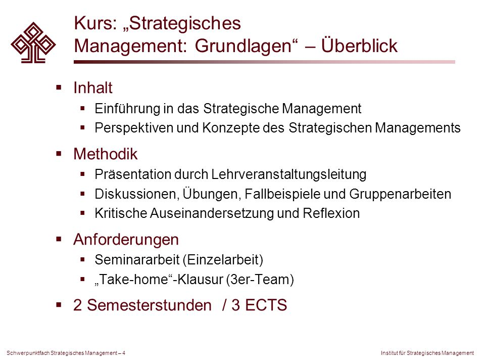 """Institut für Strategisches Management Schwerpunktfach Strategisches Management – 4 Kurs: """"Strategisches Management: Grundlagen"""" – Überblick  Inhalt """