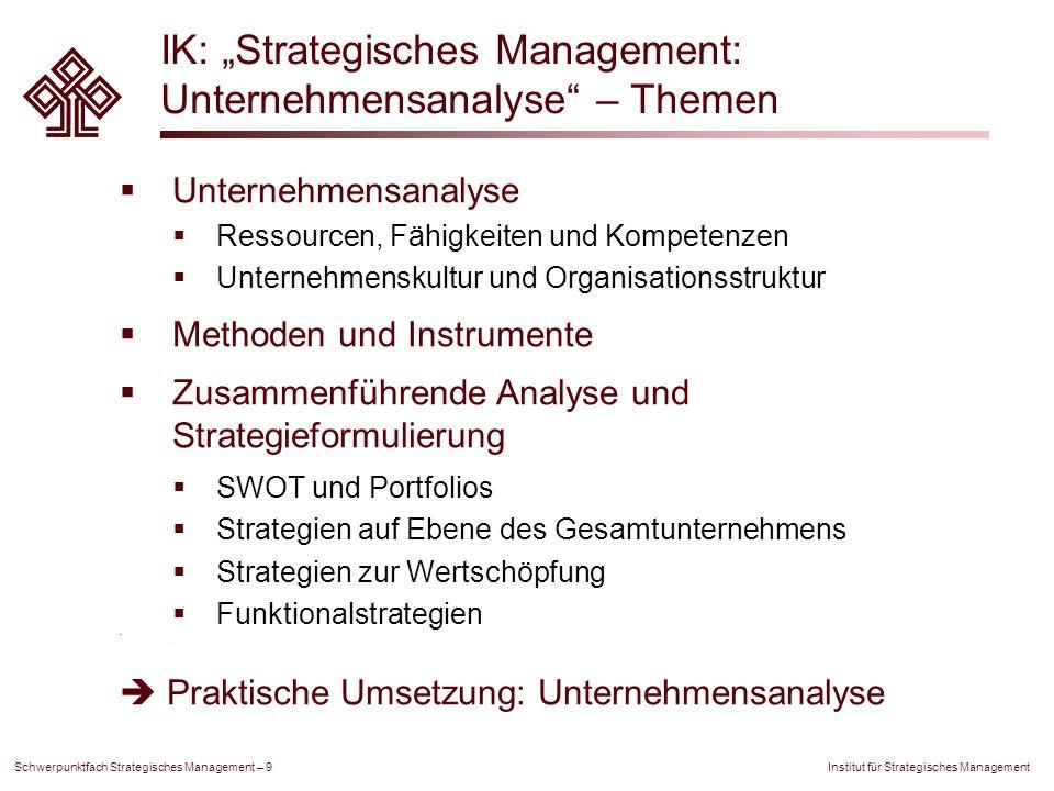"""Institut für Strategisches Management Schwerpunktfach Strategisches Management – 9 IK: """"Strategisches Management: Unternehmensanalyse"""" – Themen  Unte"""