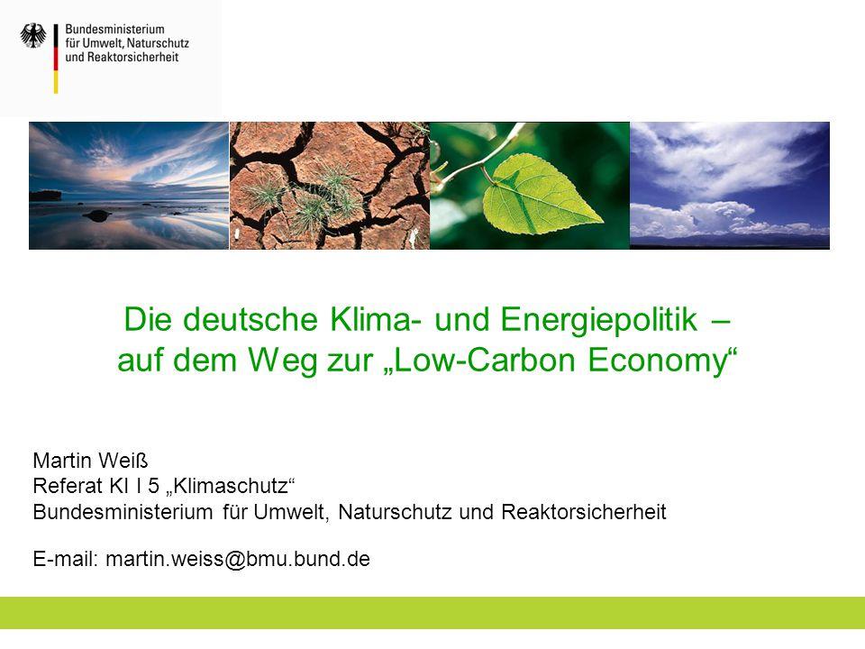 """Die deutsche Klima- und Energiepolitik – auf dem Weg zur """"Low-Carbon Economy"""" Martin Weiß Referat KI I 5 """"Klimaschutz"""" Bundesministerium für Umwelt, N"""
