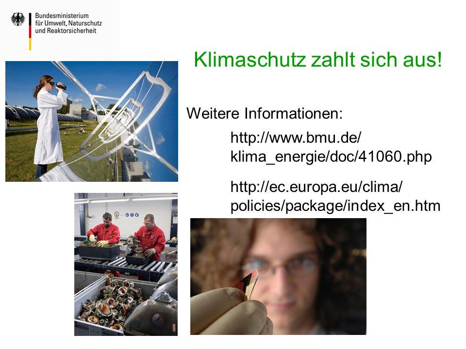 Klimaschutz zahlt sich aus! http://ec.europa.eu/clima/ policies/package/index_en.htm Weitere Informationen: http://www.bmu.de/ klima_energie/doc/41060