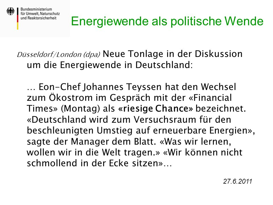 Energiewende als politische Wende Düsseldorf/London (dpa) Neue Tonlage in der Diskussion um die Energiewende in Deutschland: … Eon-Chef Johannes Teyss
