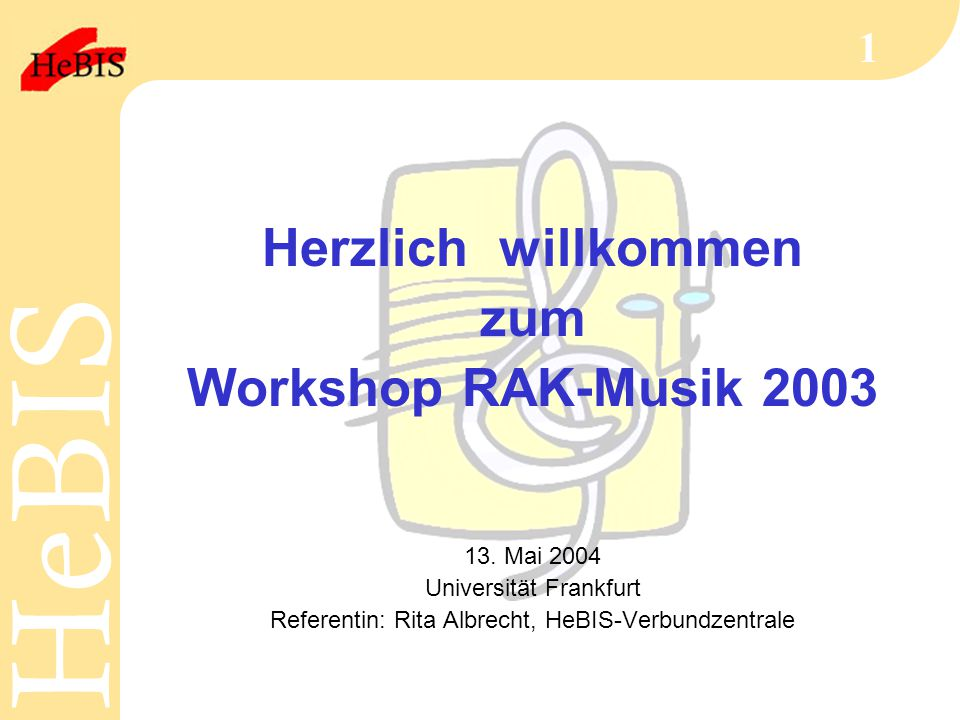H e B I SH e B I S 1 Herzlich willkommen zum Workshop RAK-Musik 2003 13. Mai 2004 Universität Frankfurt Referentin: Rita Albrecht, HeBIS-Verbundzentra