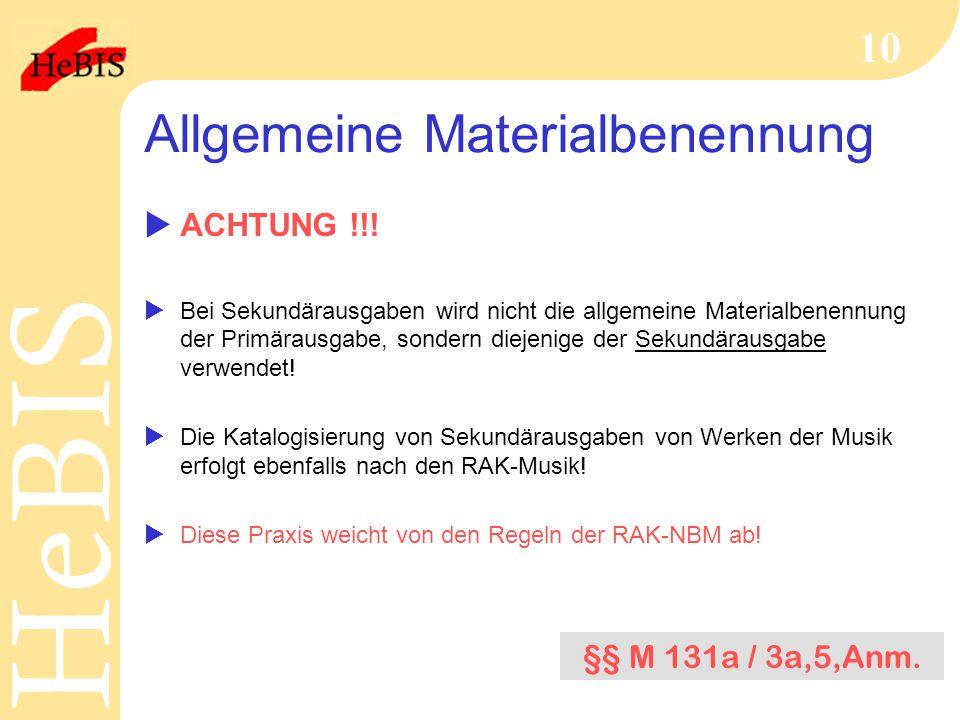 H e B I SH e B I S 10 Allgemeine Materialbenennung  ACHTUNG !!!  Bei Sekundärausgaben wird nicht die allgemeine Materialbenennung der Primärausgabe,