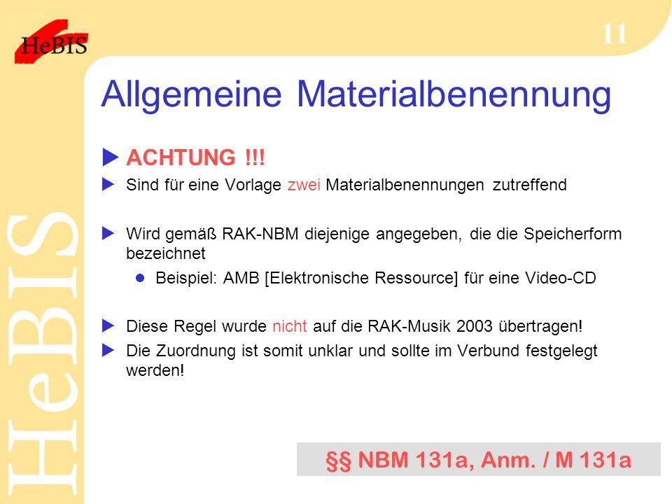 H e B I SH e B I S 11 Allgemeine Materialbenennung  ACHTUNG !!!  Sind für eine Vorlage zwei Materialbenennungen zutreffend  Wird gemäß RAK-NBM diej