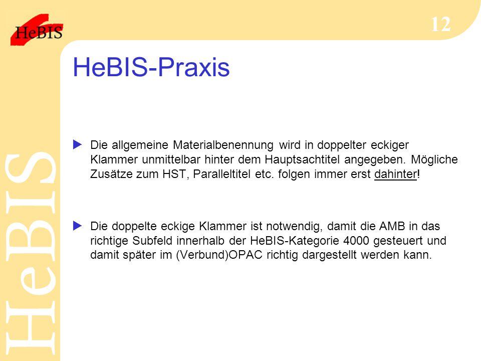 H e B I SH e B I S 12 HeBIS-Praxis  Die allgemeine Materialbenennung wird in doppelter eckiger Klammer unmittelbar hinter dem Hauptsachtitel angegeben.