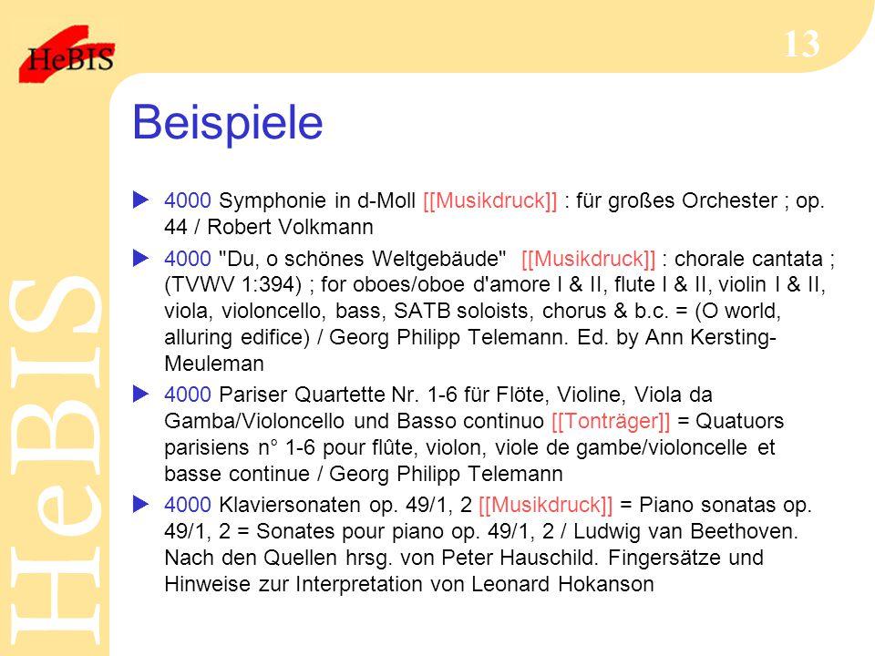 H e B I SH e B I S 13 Beispiele  4000 Symphonie in d-Moll [[Musikdruck]] : für großes Orchester ; op. 44 / Robert Volkmann  4000