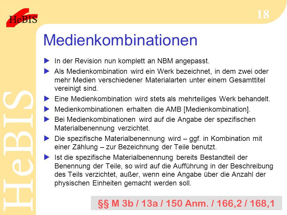 H e B I SH e B I S 18 Medienkombinationen  In der Revision nun komplett an NBM angepasst.  Als Medienkombination wird ein Werk bezeichnet, in dem zw