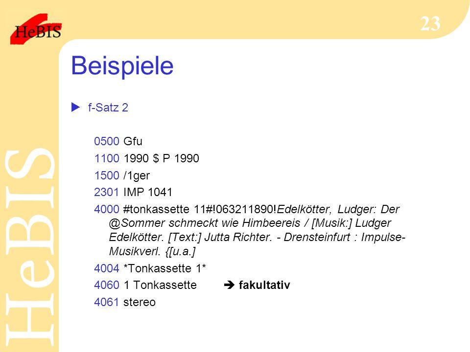 H e B I SH e B I S 23 Beispiele  f-Satz 2 0500 Gfu 1100 1990 $ P 1990 1500 /1ger 2301 IMP 1041 4000 #tonkassette 11#!063211890!Edelkötter, Ludger: Der @Sommer schmeckt wie Himbeereis / [Musik:] Ludger Edelkötter.
