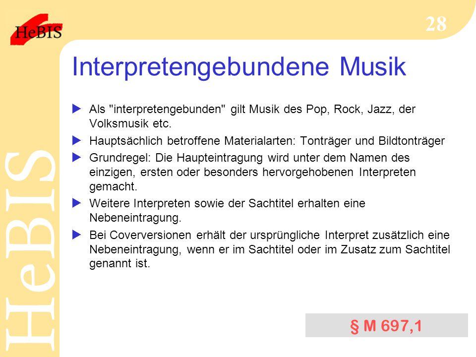 H e B I SH e B I S 28 Interpretengebundene Musik  Als interpretengebunden gilt Musik des Pop, Rock, Jazz, der Volksmusik etc.