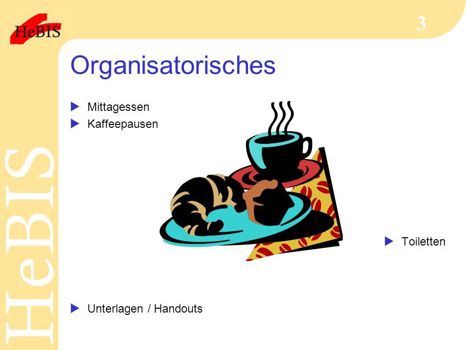H e B I SH e B I S 3 Organisatorisches  Mittagessen  Kaffeepausen  Toiletten  Unterlagen / Handouts