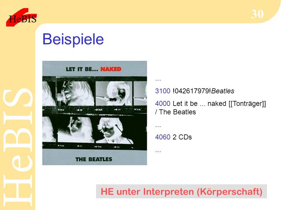H e B I SH e B I S 30 Beispiele... 3100 !042617979!Beatles 4000 Let it be... naked [[Tonträger]] / The Beatles... 4060 2 CDs... HE unter Interpreten (