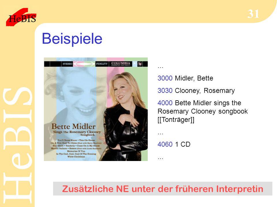 H e B I SH e B I S 31 Beispiele... 3000 Midler, Bette 3030 Clooney, Rosemary 4000 Bette Midler sings the Rosemary Clooney songbook [[Tonträger]]... 40