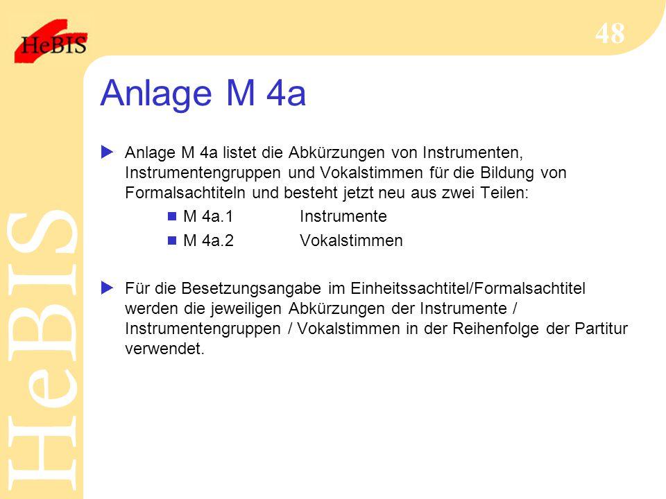 H e B I SH e B I S 48 Anlage M 4a  Anlage M 4a listet die Abkürzungen von Instrumenten, Instrumentengruppen und Vokalstimmen für die Bildung von Form