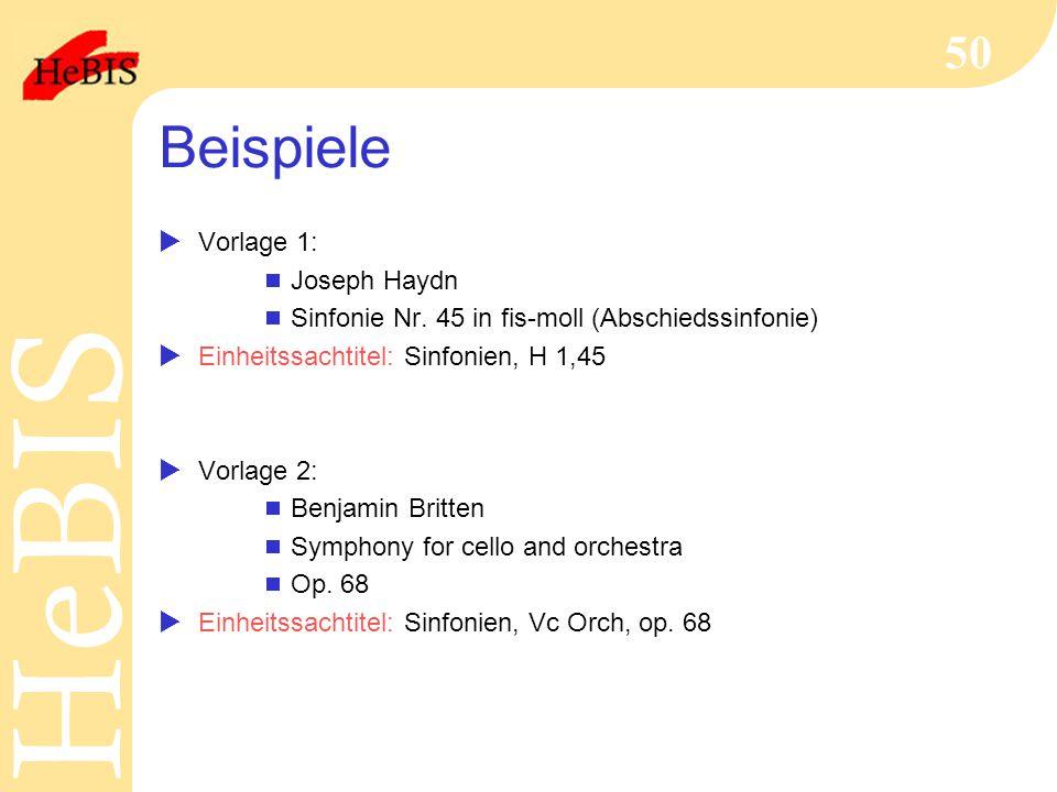 H e B I SH e B I S 50 Beispiele  Vorlage 1:  Joseph Haydn  Sinfonie Nr. 45 in fis-moll (Abschiedssinfonie)  Einheitssachtitel: Sinfonien, H 1,45 