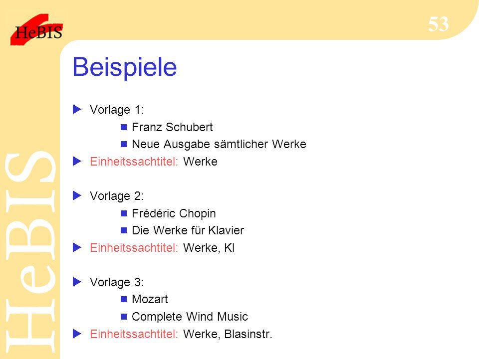 H e B I SH e B I S 53 Beispiele  Vorlage 1:  Franz Schubert  Neue Ausgabe sämtlicher Werke  Einheitssachtitel: Werke  Vorlage 2:  Frédéric Chopi