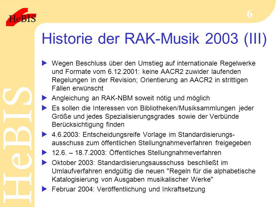 H e B I SH e B I S 6 Historie der RAK-Musik 2003 (III)  Wegen Beschluss über den Umstieg auf internationale Regelwerke und Formate vom 6.12.2001: kei