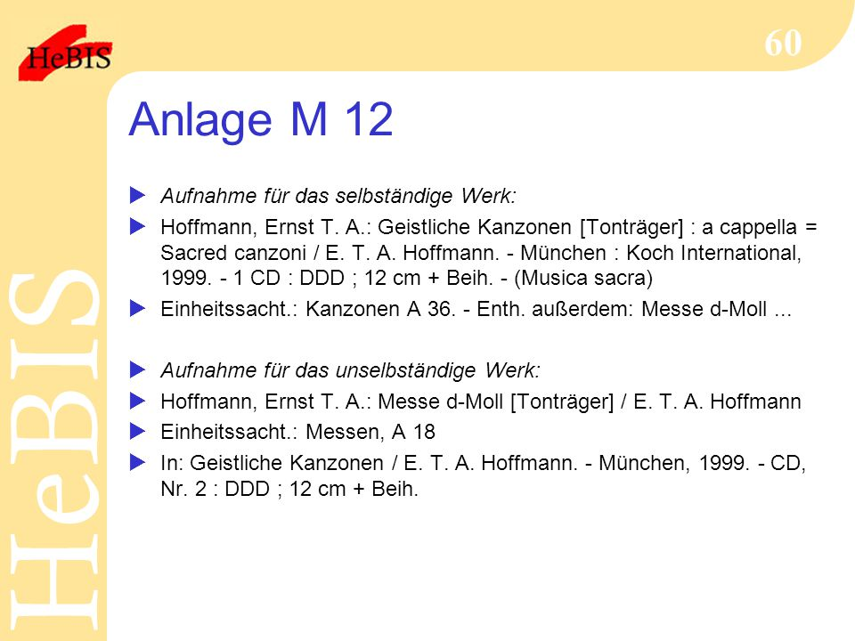 H e B I SH e B I S 60 Anlage M 12  Aufnahme für das selbständige Werk:  Hoffmann, Ernst T. A.: Geistliche Kanzonen [Tonträger] : a cappella = Sacred