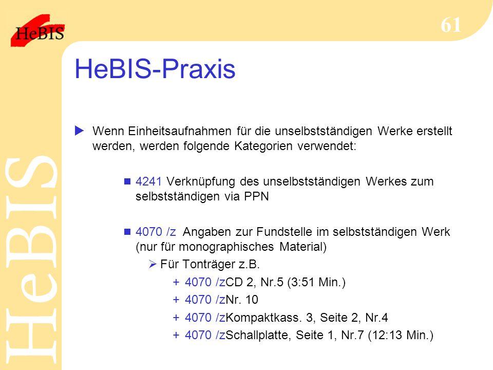 H e B I SH e B I S 61 HeBIS-Praxis  Wenn Einheitsaufnahmen für die unselbstständigen Werke erstellt werden, werden folgende Kategorien verwendet:  4