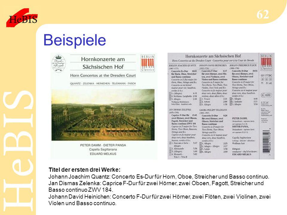H e B I SH e B I S 62 Beispiele Titel der ersten drei Werke: Johann Joachim Quantz: Concerto Es-Dur für Horn, Oboe, Streicher und Basso continuo.