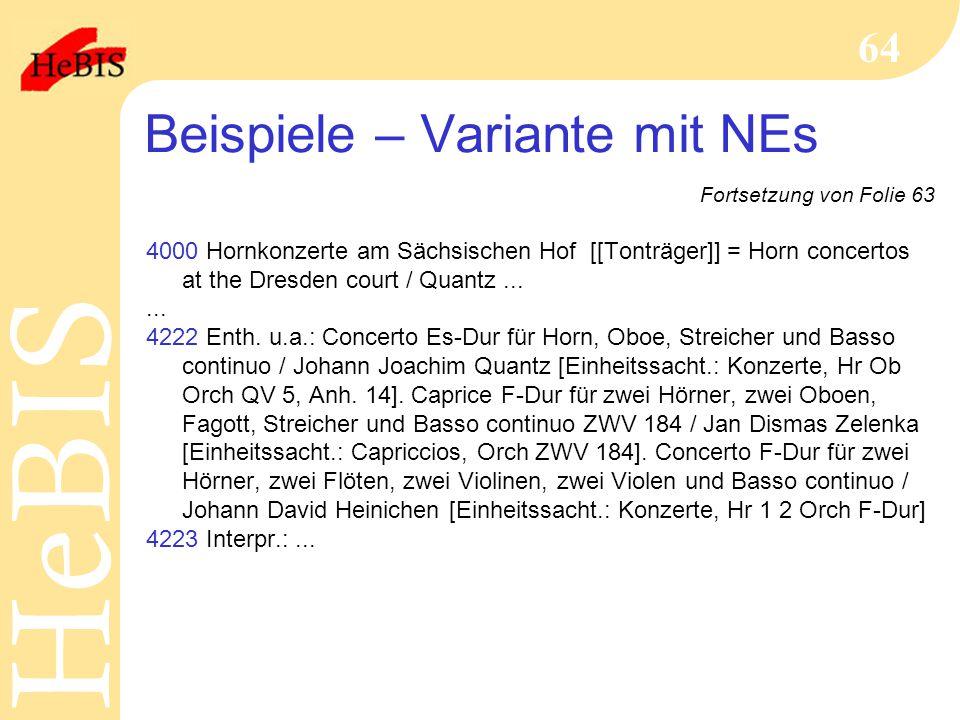 H e B I SH e B I S 64 Beispiele – Variante mit NEs Fortsetzung von Folie 63 4000 Hornkonzerte am Sächsischen Hof [[Tonträger]] = Horn concertos at the