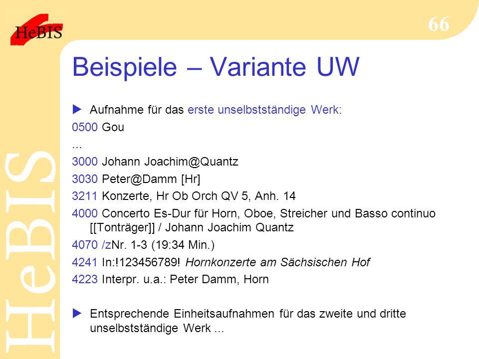 H e B I SH e B I S 66 Beispiele – Variante UW  Aufnahme für das erste unselbstständige Werk: 0500 Gou... 3000 Johann Joachim@Quantz 3030 Peter@Damm [
