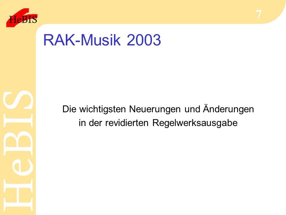 H e B I SH e B I S 8 Neue Titelfassung Regeln für die alphabetische Katalogisierung von Ausgaben musikalischer Werke  Regeln gelten umfassend für Musikdrucke, Tonträger, Bildtonträger, Mikroformen, Medienkombinationen und neu Elektronische Ressourcen, soweit sie musikalische Werke enthalten / wiedergeben