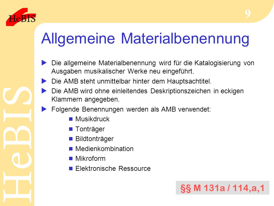 H e B I SH e B I S 9 Allgemeine Materialbenennung  Die allgemeine Materialbenennung wird für die Katalogisierung von Ausgaben musikalischer Werke neu