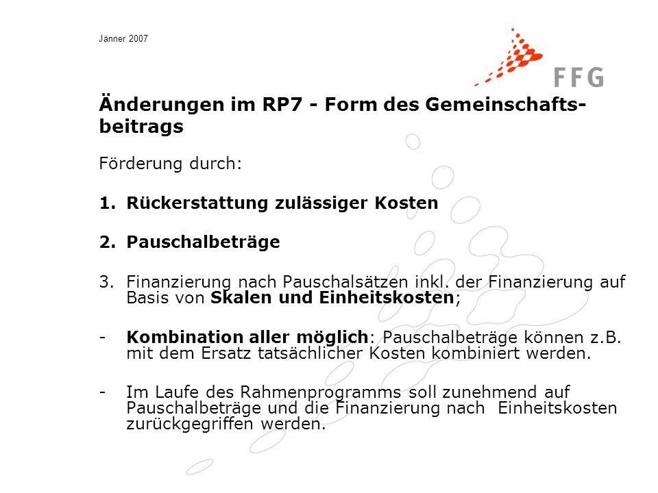 Jänner 2007 Änderungen im RP7 - Form des Gemeinschafts- beitrags Förderung durch: 1.Rückerstattung zulässiger Kosten 2.Pauschalbeträge 3.Finanzierung nach Pauschalsätzen inkl.