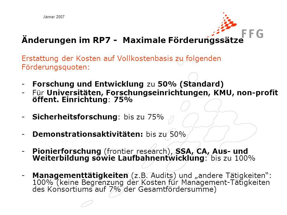 Jänner 2007 Änderungen im RP7 - Maximale Förderungssätze Erstattung der Kosten auf Vollkostenbasis zu folgenden Förderungsquoten: -Forschung und Entwicklung zu 50% (Standard) -Für Universitäten, Forschungseinrichtungen, KMU, non-profit öffent.