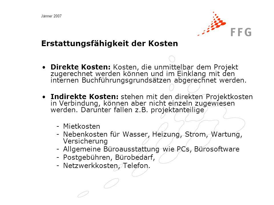 Jänner 2007 Erstattungsfähigkeit der Kosten Direkte Kosten: Kosten, die unmittelbar dem Projekt zugerechnet werden können und im Einklang mit den internen Buchführungsgrundsätzen abgerechnet werden.
