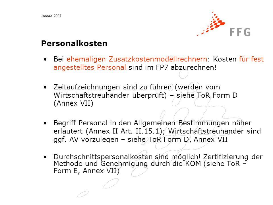 Jänner 2007 Personalkosten Bei ehemaligen Zusatzkostenmodellrechnern: Kosten für fest angestelltes Personal sind im FP7 abzurechnen.