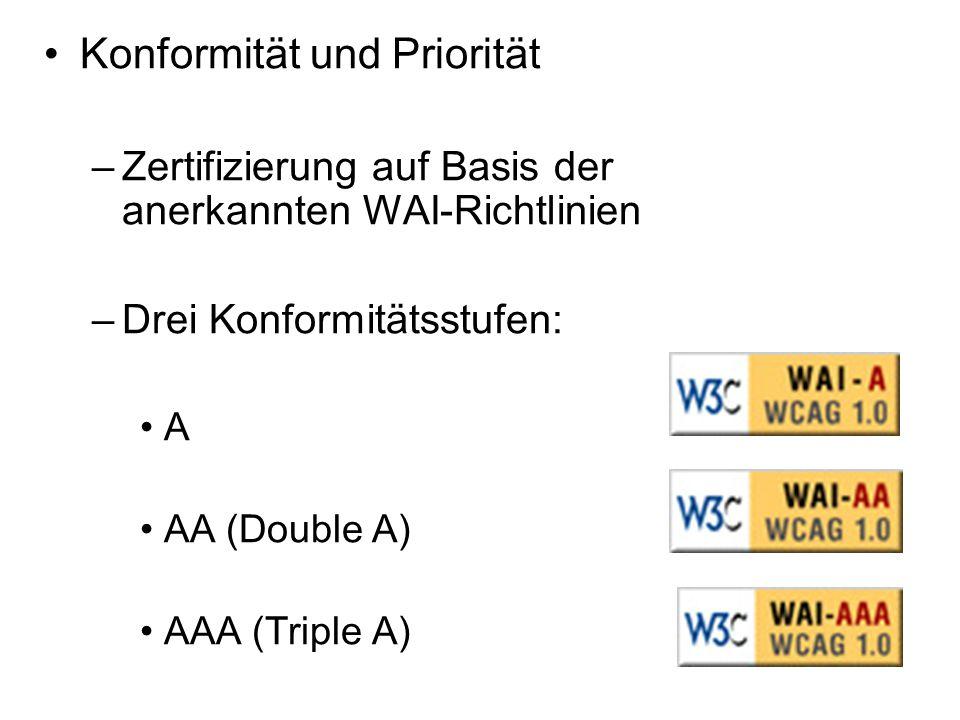 Konformität und Priorität –Zertifizierung auf Basis der anerkannten WAI-Richtlinien –Drei Konformitätsstufen: A AA (Double A) AAA (Triple A)