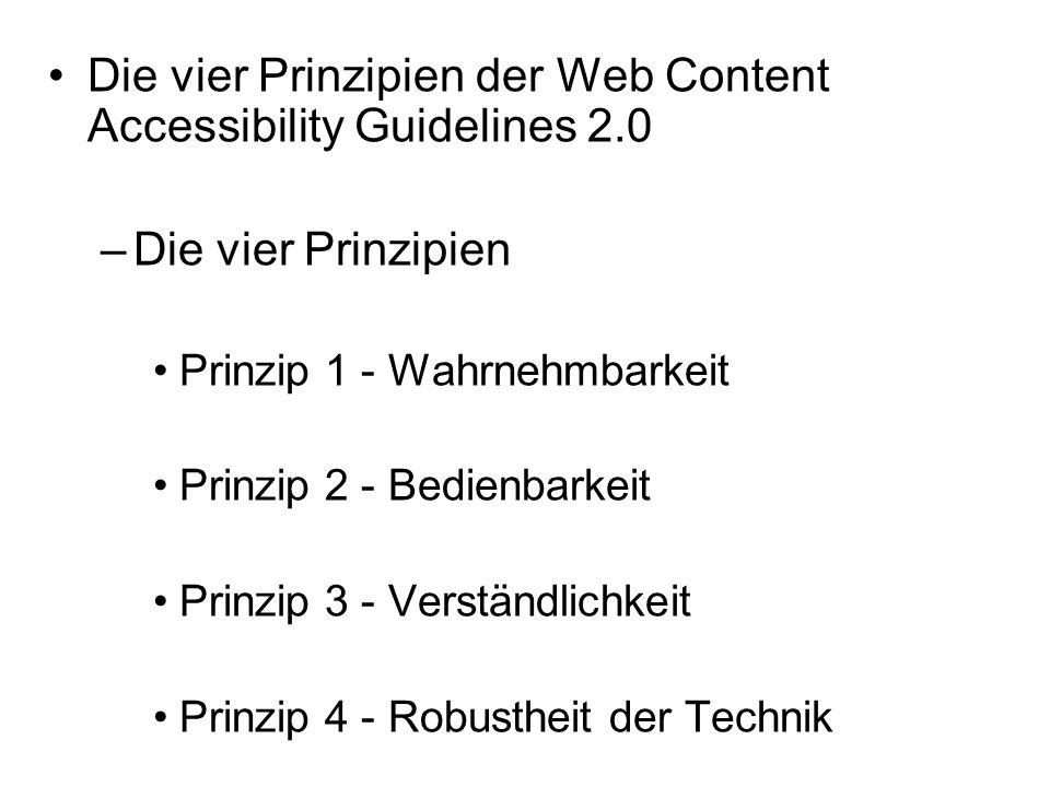 Die vier Prinzipien der Web Content Accessibility Guidelines 2.0 –Die vier Prinzipien Prinzip 1 - Wahrnehmbarkeit Prinzip 2 - Bedienbarkeit Prinzip 3 - Verständlichkeit Prinzip 4 - Robustheit der Technik