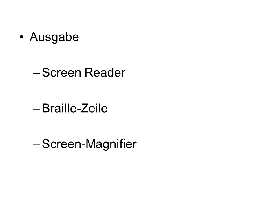 Ausgabe –Screen Reader –Braille-Zeile –Screen-Magnifier