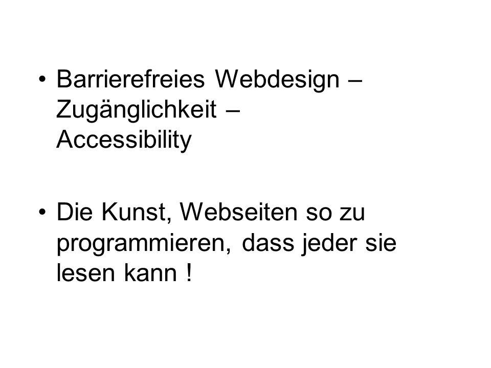W3C - World Wide Web Consortium Ziel: Teilnahme möglichst vieler Menschen am Internet WAI: Teilorganisation von W3C –Gestaltung barrierefreier Web-Inhalte –Erarbeitung internationaler Richtlinien: WCAG – Web Content Accessibility Guidelines