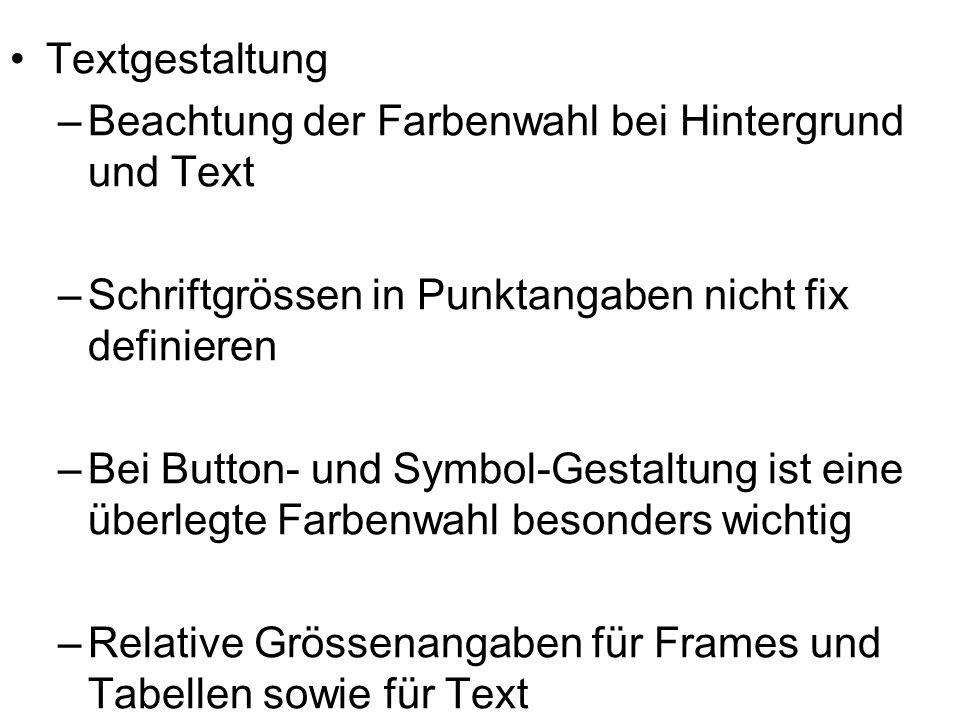 Textgestaltung –Beachtung der Farbenwahl bei Hintergrund und Text –Schriftgrössen in Punktangaben nicht fix definieren –Bei Button- und Symbol-Gestalt