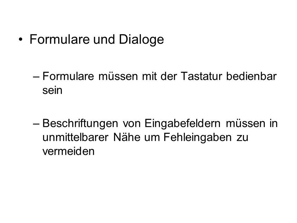Formulare und Dialoge –Formulare müssen mit der Tastatur bedienbar sein –Beschriftungen von Eingabefeldern müssen in unmittelbarer Nähe um Fehleingabe