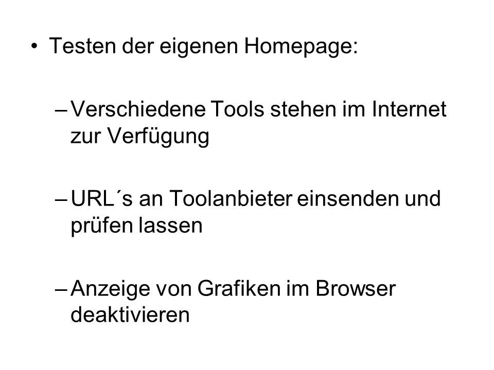 Testen der eigenen Homepage: –Verschiedene Tools stehen im Internet zur Verfügung –URL´s an Toolanbieter einsenden und prüfen lassen –Anzeige von Grafiken im Browser deaktivieren