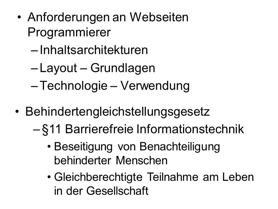 Anforderungen an Webseiten Programmierer –Inhaltsarchitekturen –Layout – Grundlagen –Technologie – Verwendung Behindertengleichstellungsgesetz –§11 Ba